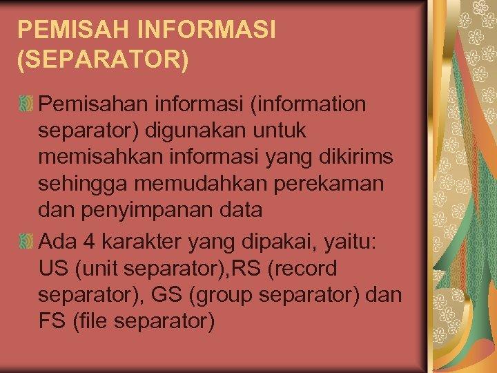 PEMISAH INFORMASI (SEPARATOR) Pemisahan informasi (information separator) digunakan untuk memisahkan informasi yang dikirims sehingga