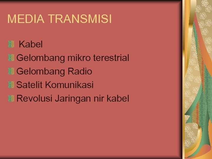 MEDIA TRANSMISI Kabel Gelombang mikro terestrial Gelombang Radio Satelit Komunikasi Revolusi Jaringan nir kabel