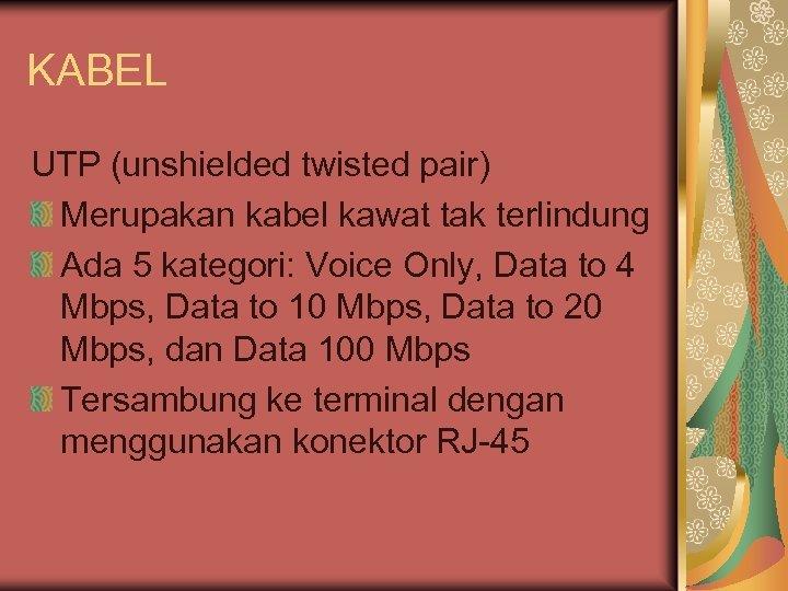 KABEL UTP (unshielded twisted pair) Merupakan kabel kawat tak terlindung Ada 5 kategori: Voice