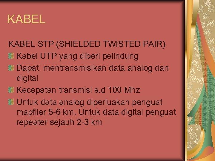 KABEL STP (SHIELDED TWISTED PAIR) Kabel UTP yang diberi pelindung Dapat mentransmisikan data analog