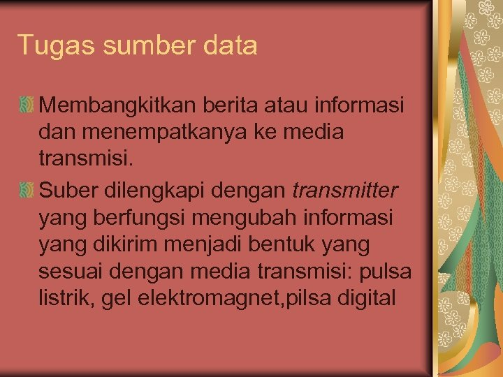 Tugas sumber data Membangkitkan berita atau informasi dan menempatkanya ke media transmisi. Suber dilengkapi