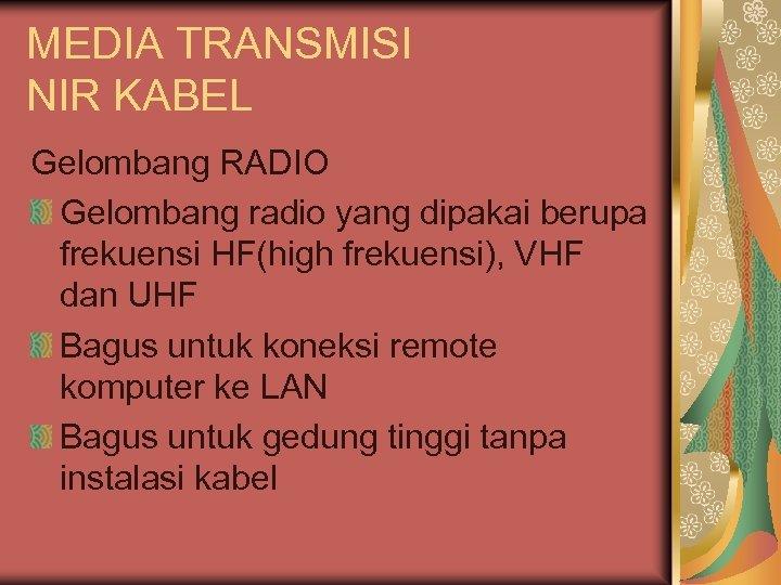 MEDIA TRANSMISI NIR KABEL Gelombang RADIO Gelombang radio yang dipakai berupa frekuensi HF(high frekuensi),