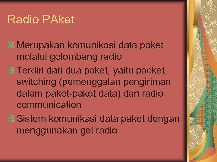Radio PAket Merupakan komunikasi data paket melalui gelombang radio Terdiri dari dua paket, yaitu
