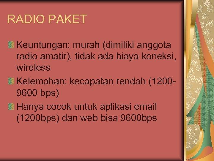 RADIO PAKET Keuntungan: murah (dimiliki anggota radio amatir), tidak ada biaya koneksi, wireless Kelemahan: