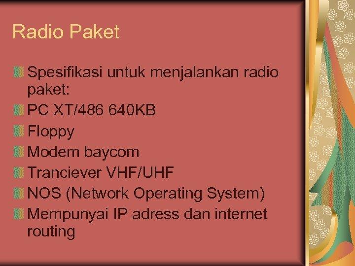 Radio Paket Spesifikasi untuk menjalankan radio paket: PC XT/486 640 KB Floppy Modem baycom