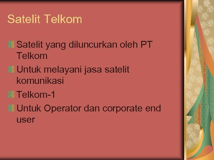 Satelit Telkom Satelit yang diluncurkan oleh PT Telkom Untuk melayani jasa satelit komunikasi Telkom-1