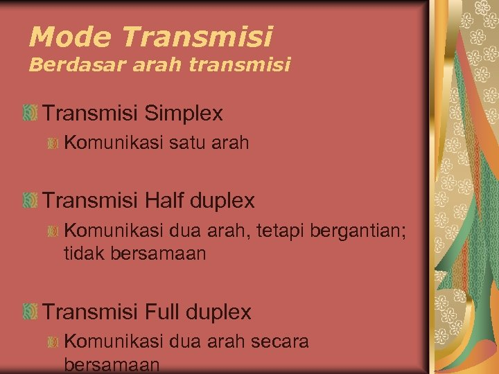 Mode Transmisi Berdasar arah transmisi Transmisi Simplex Komunikasi satu arah Transmisi Half duplex Komunikasi