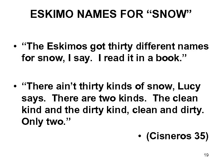 "ESKIMO NAMES FOR ""SNOW"" • ""The Eskimos got thirty different names for snow, I"