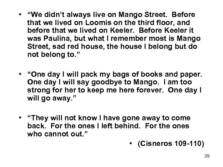 "• ""We didn't always live on Mango Street. Before that we lived on"