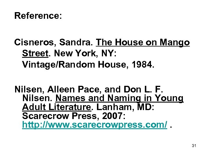 Reference: Cisneros, Sandra. The House on Mango Street. New York, NY: Vintage/Random House, 1984.
