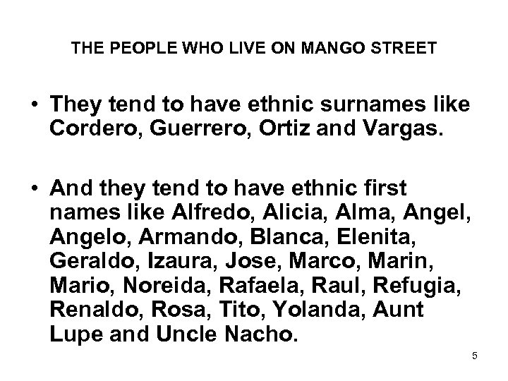 THE PEOPLE WHO LIVE ON MANGO STREET • They tend to have ethnic surnames