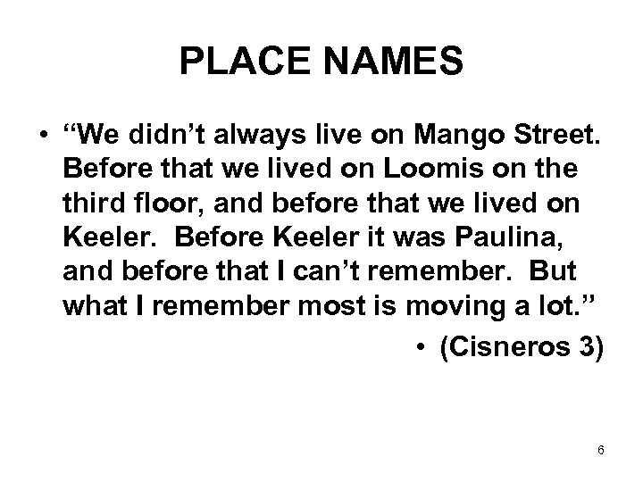 "PLACE NAMES • ""We didn't always live on Mango Street. Before that we lived"