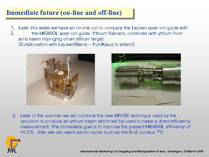 Immediate future (on-line and off-line) 1. Later this week we have an on-line run