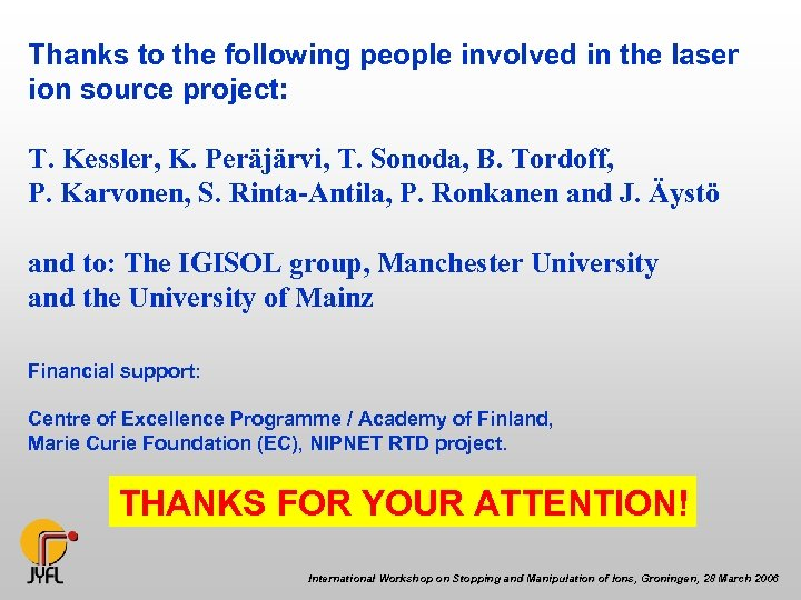 Thanks to the following people involved in the laser ion source project: T. Kessler,