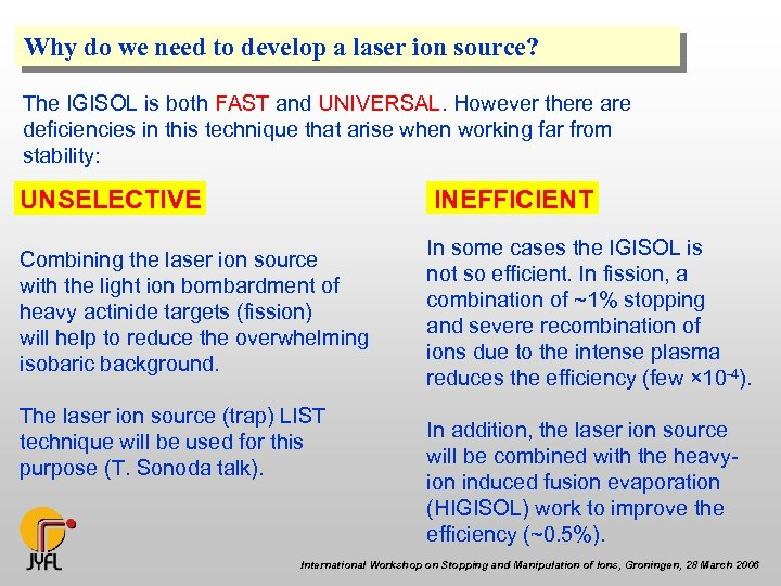 Why do we need to develop a laser ion source? The IGISOL is both