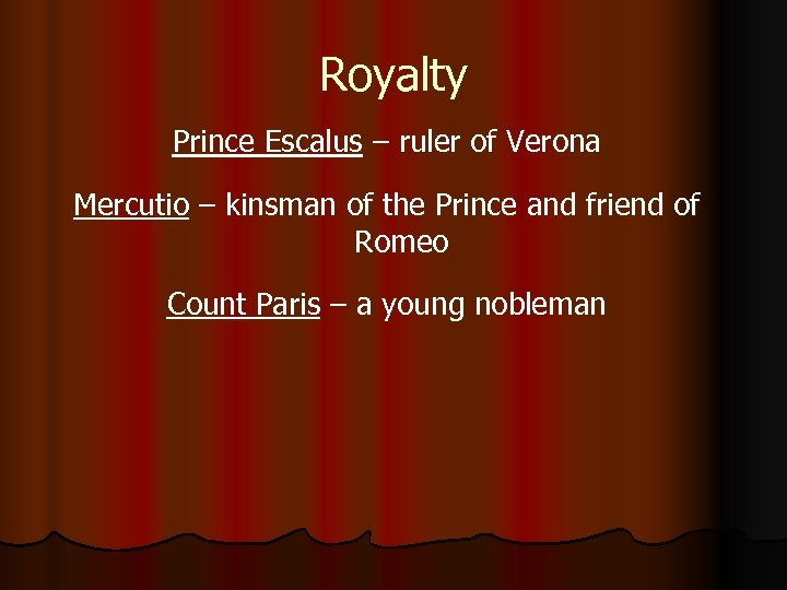 Royalty Prince Escalus – ruler of Verona Mercutio – kinsman of the Prince and