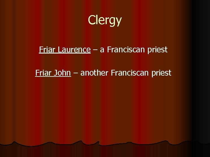 Clergy Friar Laurence – a Franciscan priest Friar John – another Franciscan priest