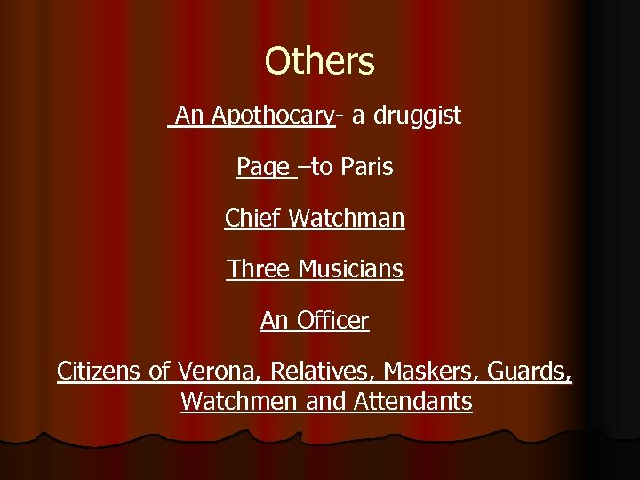 Others An Apothocary- a druggist Page –to Paris Chief Watchman Three Musicians An Officer