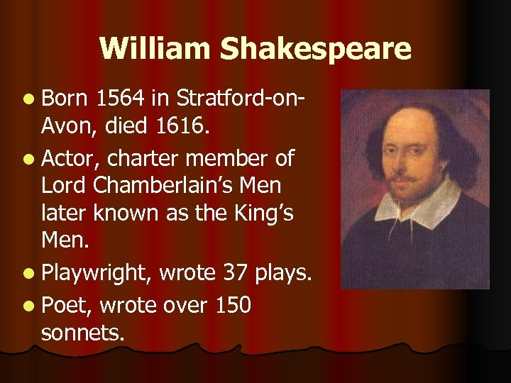 William Shakespeare l Born 1564 in Stratford-on. Avon, died 1616. l Actor, charter member