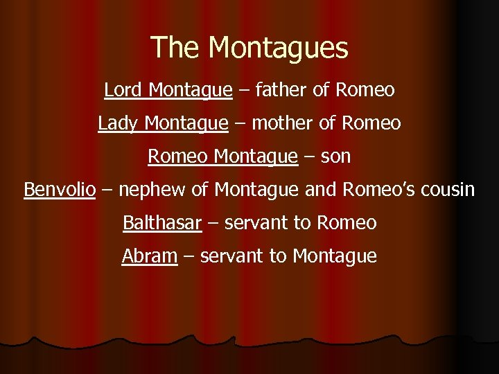 The Montagues Lord Montague – father of Romeo Lady Montague – mother of Romeo