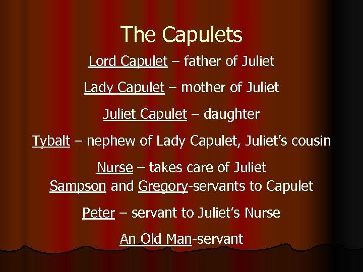 The Capulets Lord Capulet – father of Juliet Lady Capulet – mother of Juliet
