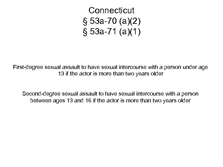 Connecticut § 53 a-70 (a)(2) § 53 a-71 (a)(1) First-degree sexual assault to have