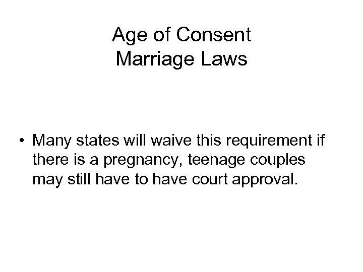 Age of Consent Marriage Laws • Many states will waive this requirement if there