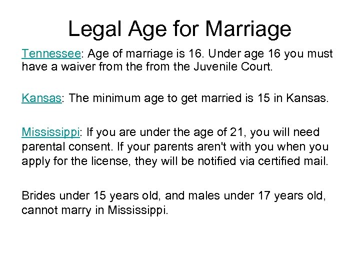 Legal Age for Marriage Tennessee: Age of marriage is 16. Under age 16 you
