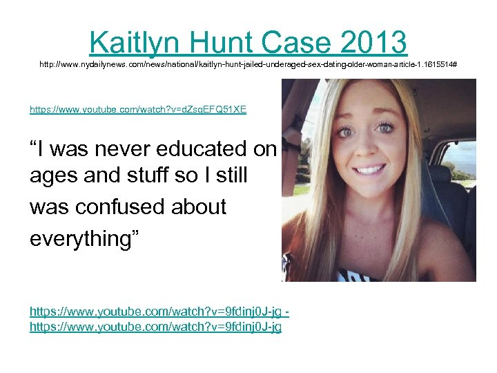Kaitlyn Hunt Case 2013 http: //www. nydailynews. com/news/national/kaitlyn-hunt-jailed-underaged-sex-dating-older-woman-article-1. 1615514# https: //www. youtube. com/watch? v=d.