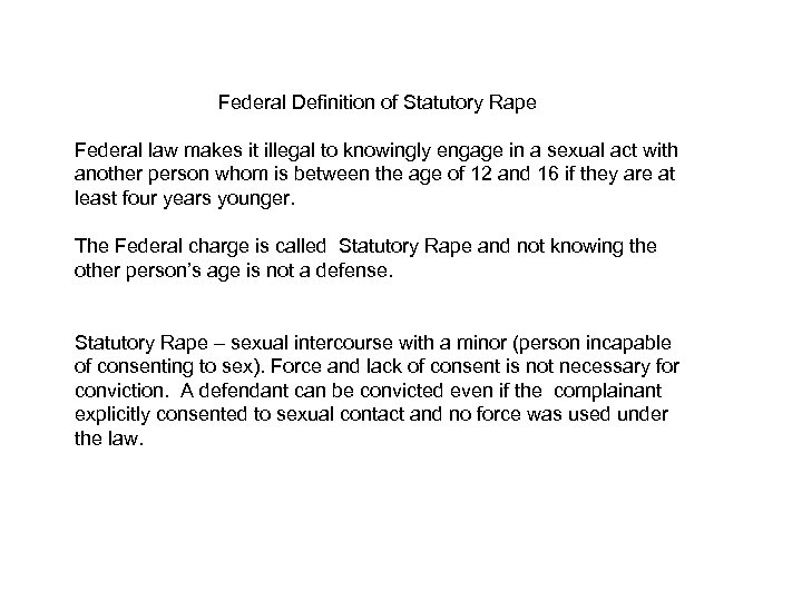 Federal Definition of Statutory Rape Federal law makes it illegal to knowingly engage in