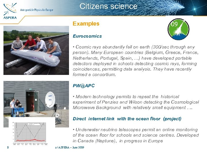 Citizens science Examples Eurocosmics • Cosmic rays abundantly fall on earth (300/sec through any