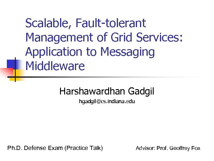 Scalable, Fault-tolerant Management of Grid Services: Application to Messaging Middleware Harshawardhan Gadgil hgadgil@cs. indiana.