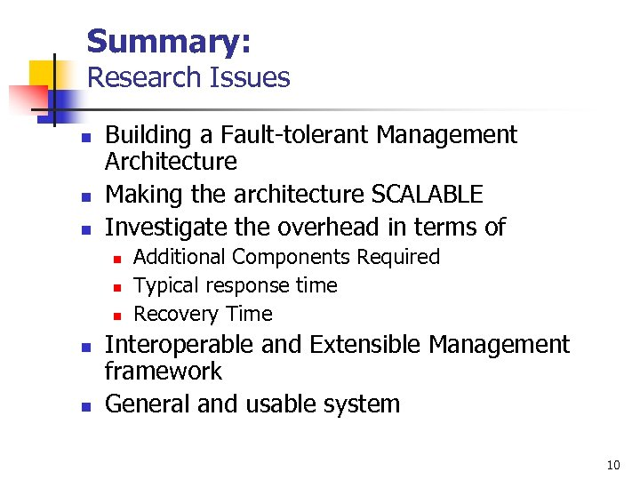 Summary: Research Issues n n n Building a Fault-tolerant Management Architecture Making the architecture