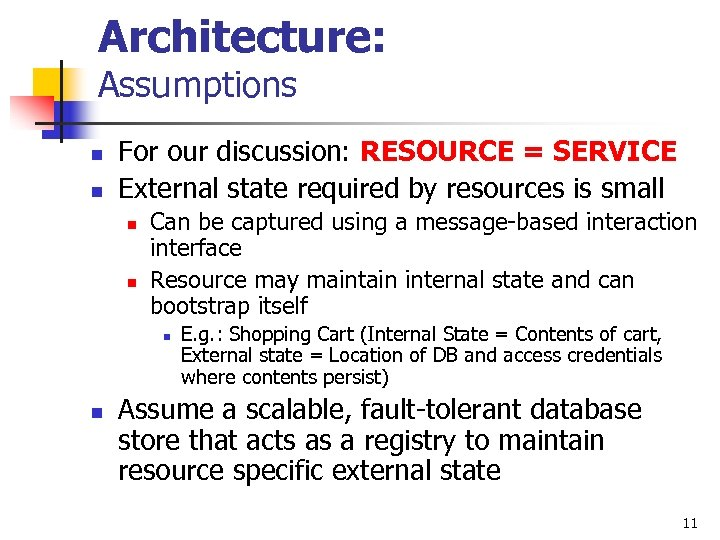 Architecture: Assumptions n n For our discussion: RESOURCE = SERVICE External state required by