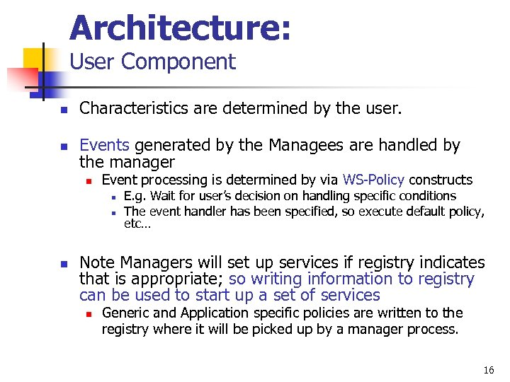 Architecture: User Component n Characteristics are determined by the user. n Events generated by