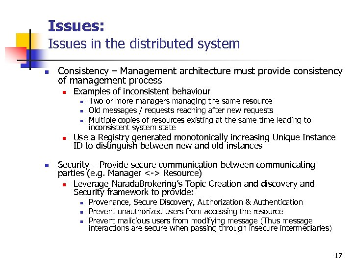 Issues: Issues in the distributed system n Consistency – Management architecture must provide consistency
