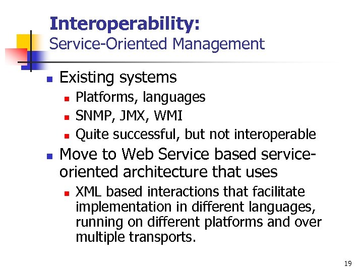 Interoperability: Service-Oriented Management n Existing systems n n Platforms, languages SNMP, JMX, WMI Quite
