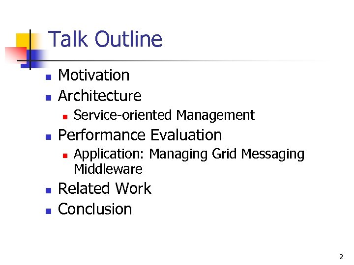 Talk Outline n n Motivation Architecture n n Performance Evaluation n Service-oriented Management Application: