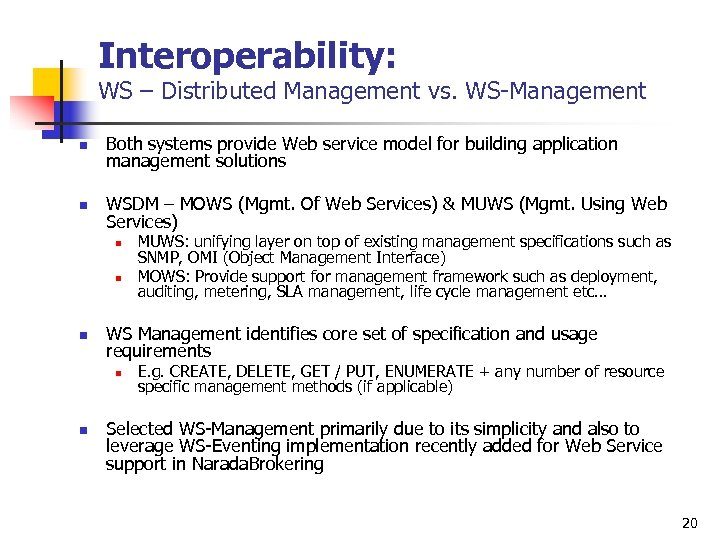 Interoperability: WS – Distributed Management vs. WS-Management n Both systems provide Web service model