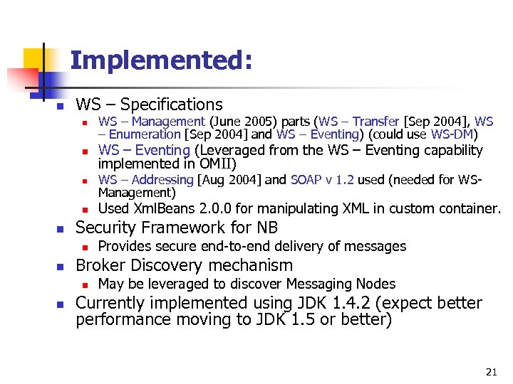 Implemented: n WS – Specifications n n n WS – Addressing [Aug 2004] and