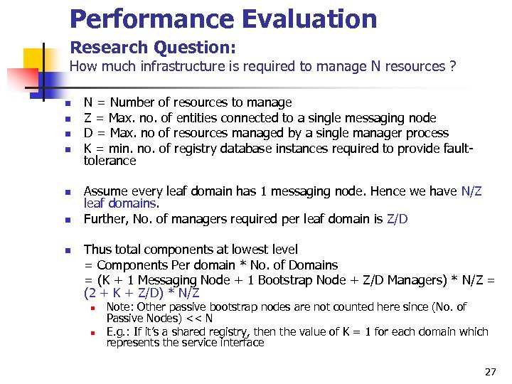 Performance Evaluation Research Question: How much infrastructure is required to manage N resources ?