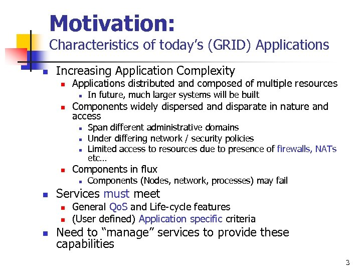 Motivation: Characteristics of today's (GRID) Applications n Increasing Application Complexity n Applications distributed and
