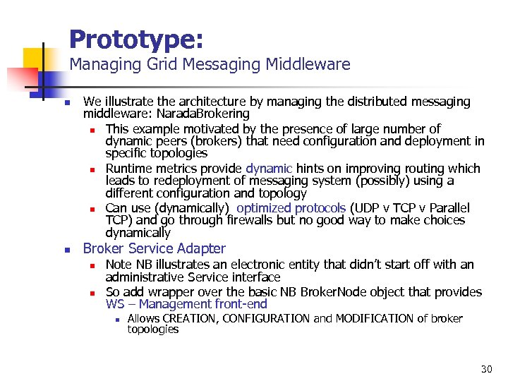 Prototype: Managing Grid Messaging Middleware n n We illustrate the architecture by managing the