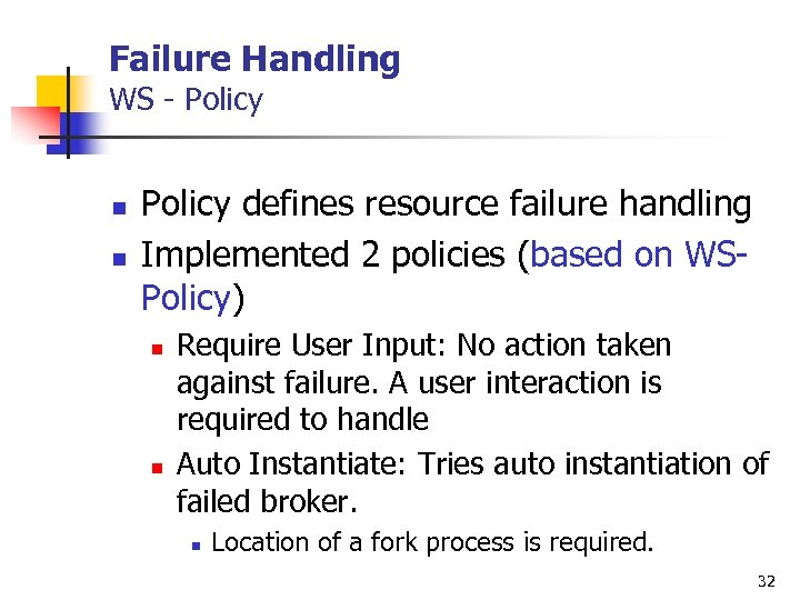 Failure Handling WS - Policy n n Policy defines resource failure handling Implemented 2