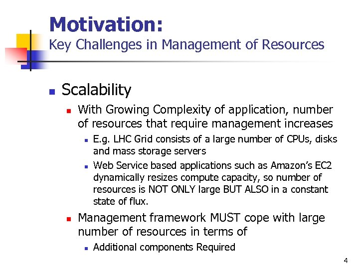 Motivation: Key Challenges in Management of Resources n Scalability n With Growing Complexity of