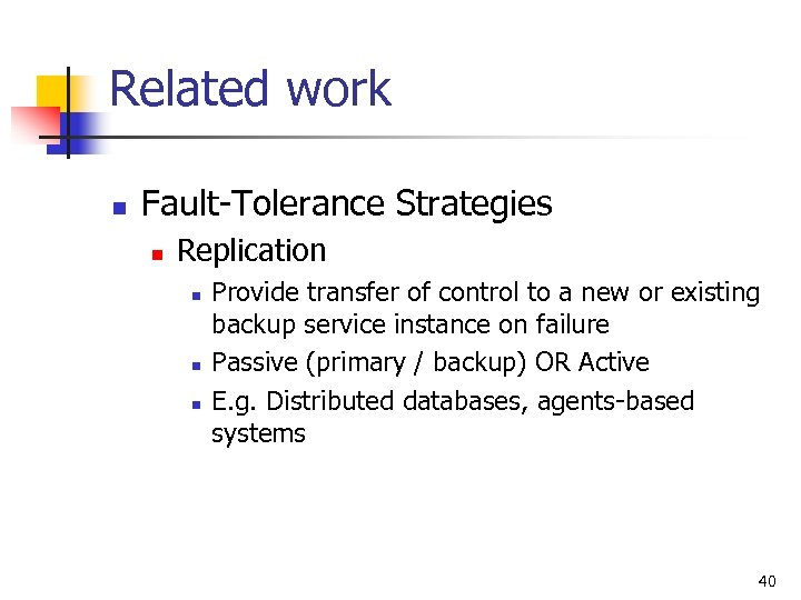 Related work n Fault-Tolerance Strategies n Replication n Provide transfer of control to a