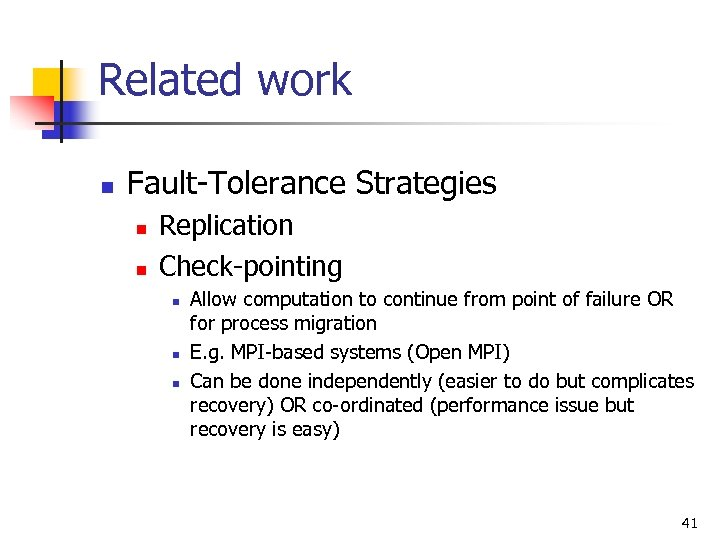 Related work n Fault-Tolerance Strategies n n Replication Check-pointing n n n Allow computation