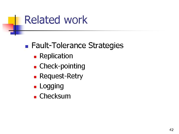 Related work n Fault-Tolerance Strategies n n n Replication Check-pointing Request-Retry Logging Checksum 42
