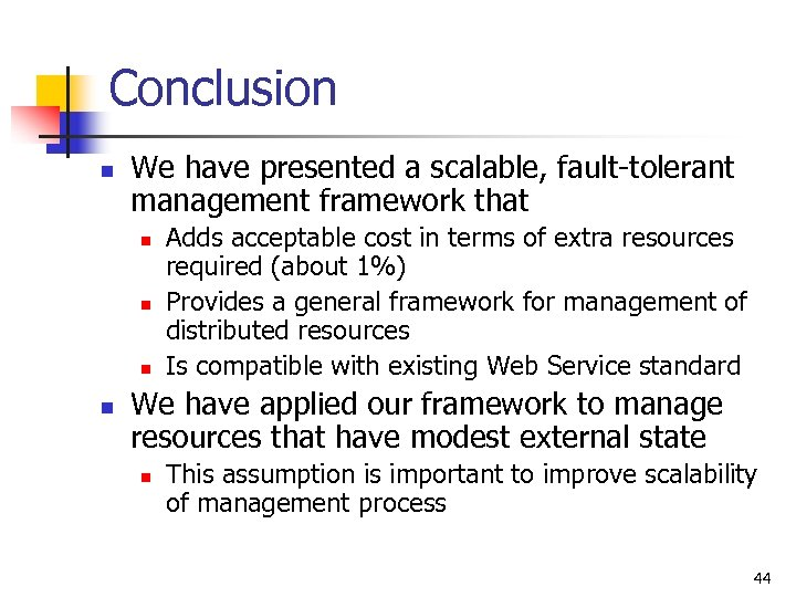 Conclusion n We have presented a scalable, fault-tolerant management framework that n n Adds