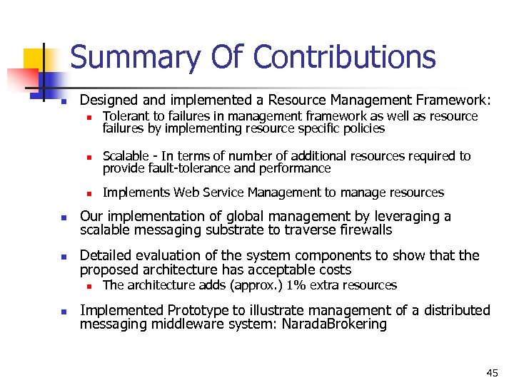 Summary Of Contributions n Designed and implemented a Resource Management Framework: n Tolerant to